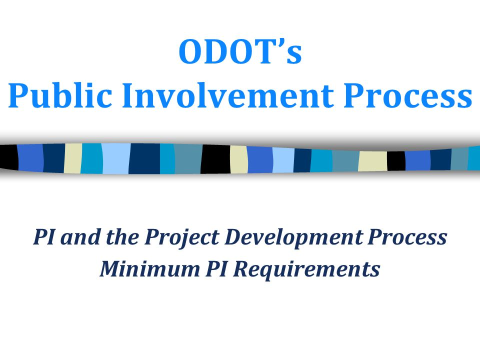 ODOT's Public Involvement Process PI and the Project Development Process Minimum PI Requirements