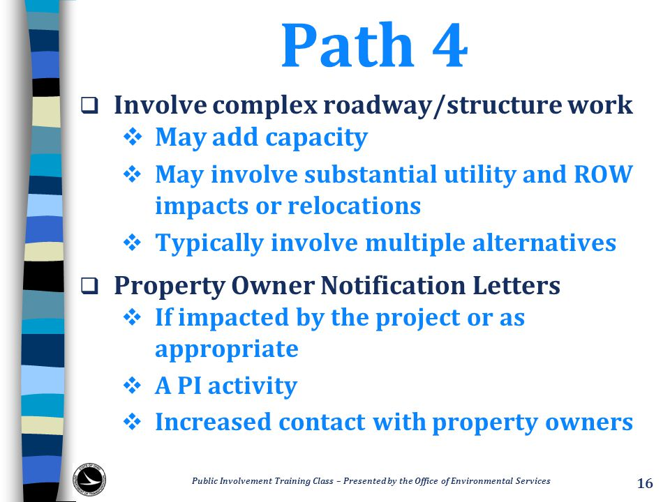 Path 4  Involve complex roadway/structure work  May add capacity  May involve substantial utility and ROW impacts or relocations  Typically involv