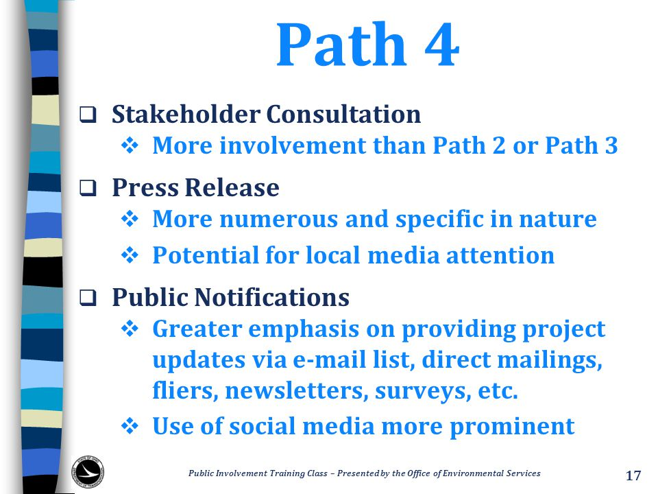 Path 4  Stakeholder Consultation  More involvement than Path 2 or Path 3  Press Release  More numerous and specific in nature  Potential for loca