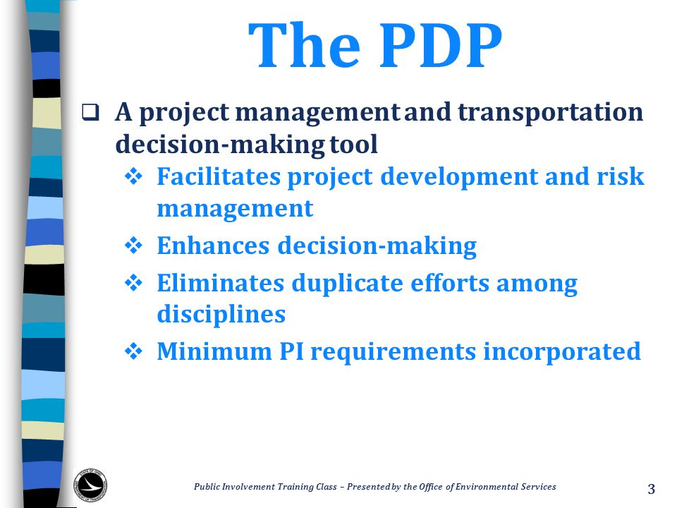 The PDP  A project management and transportation decision-making tool  Facilitates project development and risk management  Enhances decision-makin