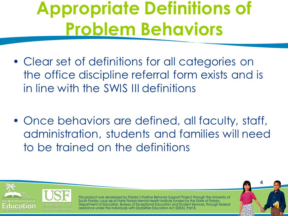 3 Appropriate Definitions of Problem Behaviors What one teacher may consider disrespectful, may not be disrespectful to another teacher.