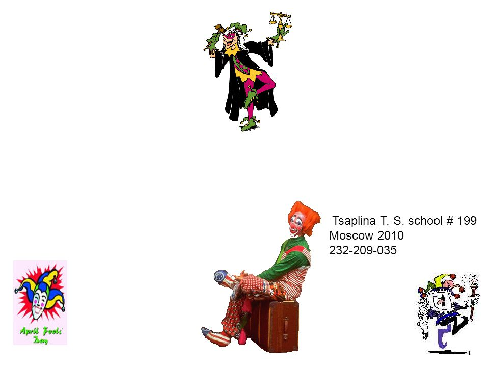 April Fool's Day Tsaplina T. S. school # 199 Moscow 2010 232-209-035