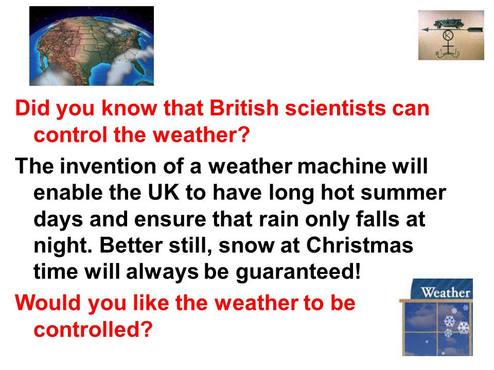 Did you know that British scientists can control the weather.