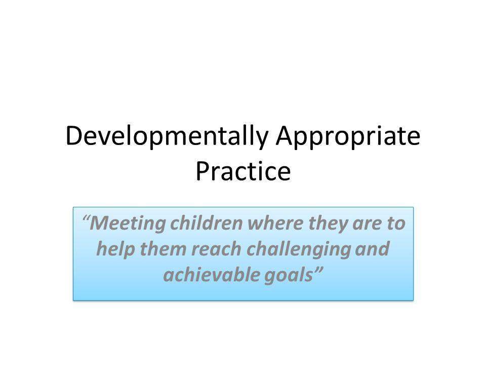 Developmentally Appropriate Practice D.A.P.