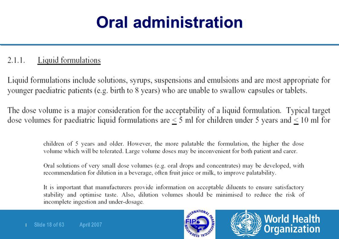 | Slide 18 of 63 April 2007 Oral administration