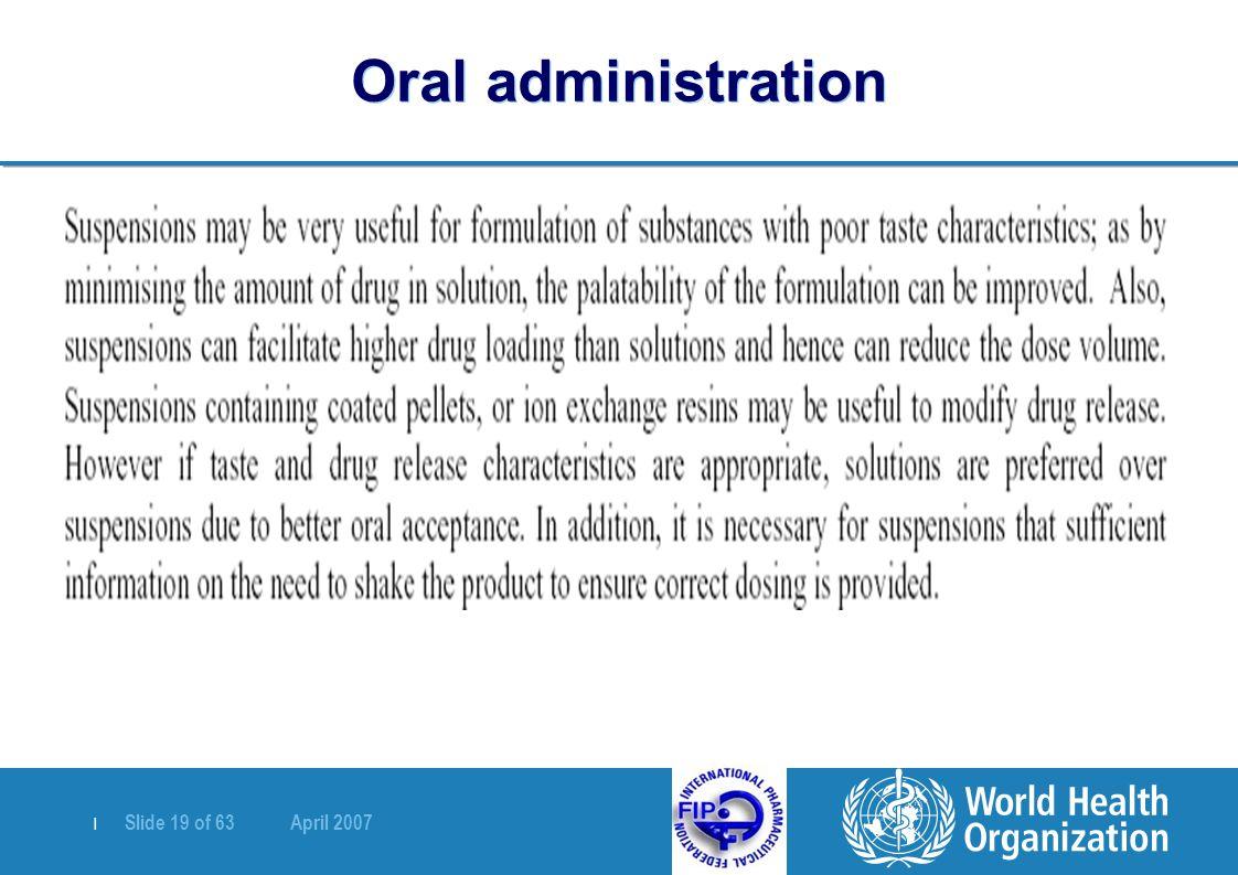 | Slide 19 of 63 April 2007 Oral administration
