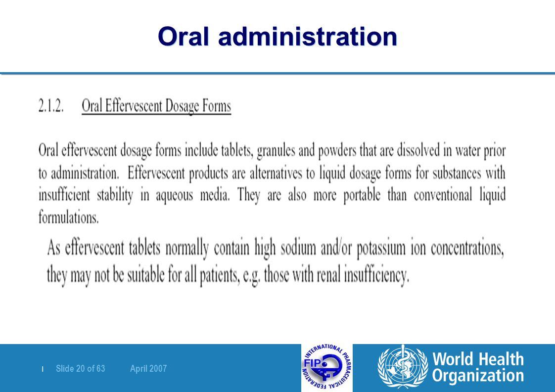 | Slide 20 of 63 April 2007 Oral administration