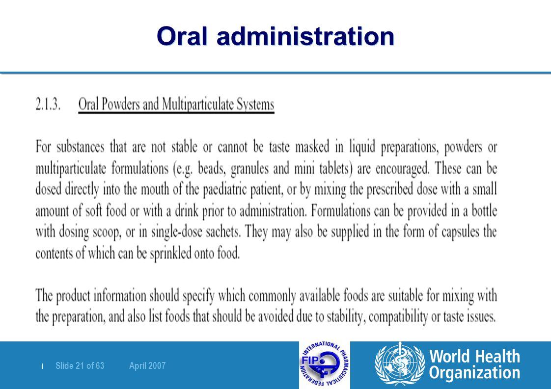 | Slide 21 of 63 April 2007 Oral administration