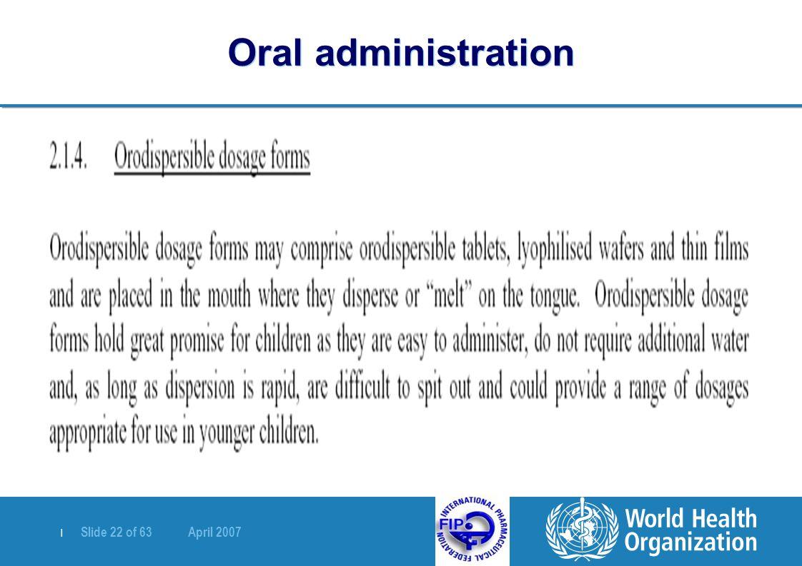 | Slide 22 of 63 April 2007 Oral administration