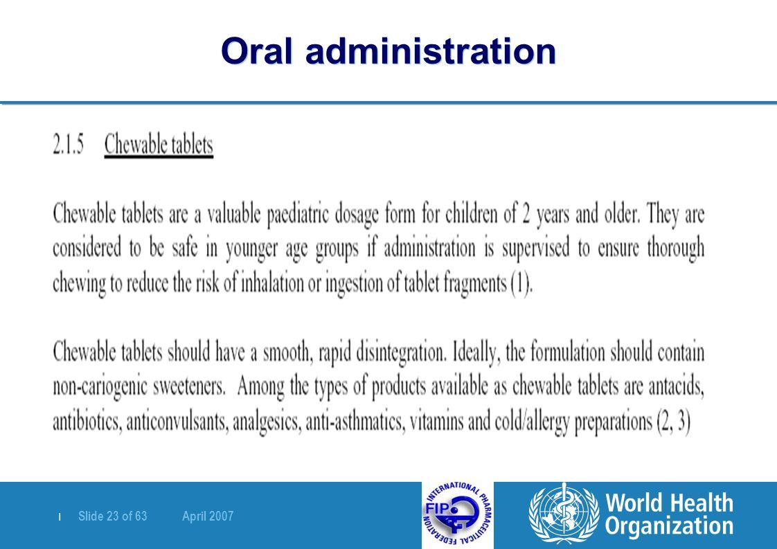 | Slide 23 of 63 April 2007 Oral administration