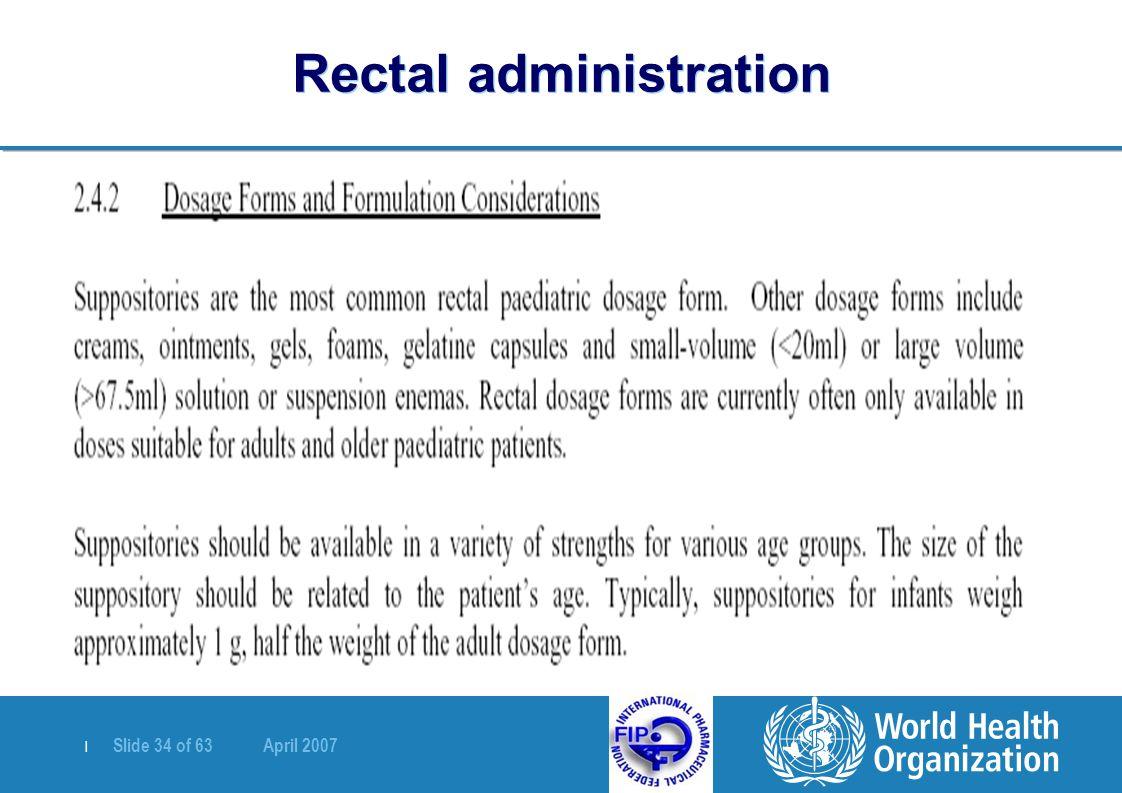 | Slide 34 of 63 April 2007 Rectal administration