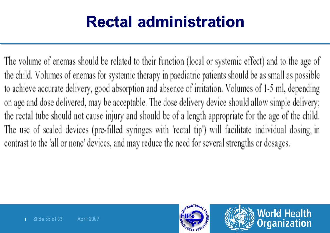 | Slide 35 of 63 April 2007 Rectal administration