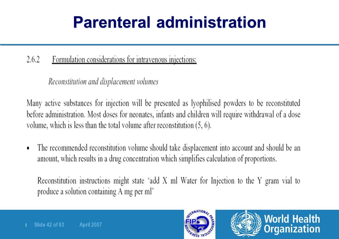 | Slide 42 of 63 April 2007 Parenteral administration