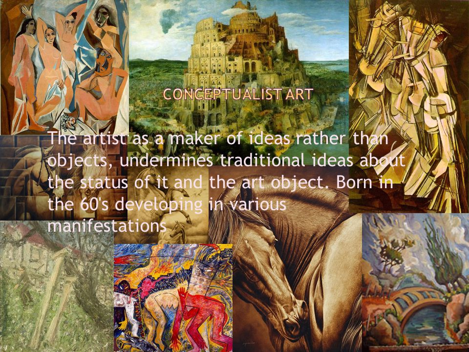 The artist as a maker of ideas rather than objects, undermines traditional ideas about the status of it and the art object.