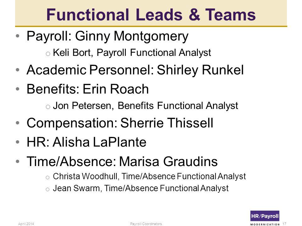 Functional Leads & Teams Payroll: Ginny Montgomery o Keli Bort, Payroll Functional Analyst Academic Personnel: Shirley Runkel Benefits: Erin Roach o J
