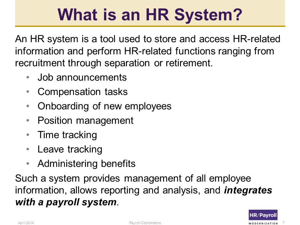 What is an HR System? An HR system is a tool used to store and access HR-related information and perform HR-related functions ranging from recruitment