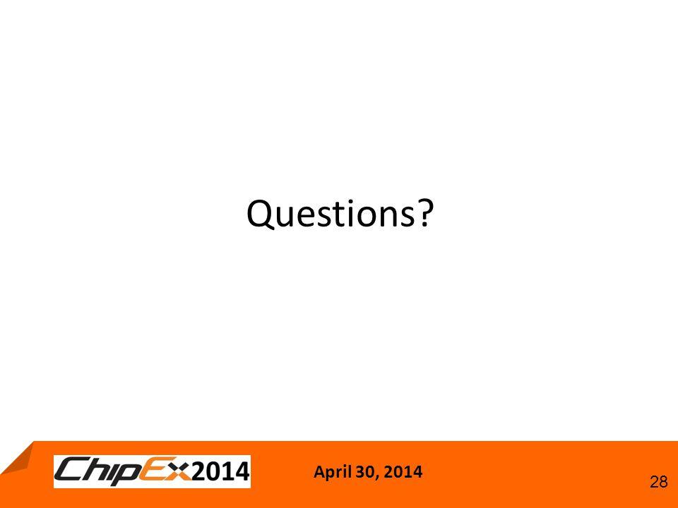 April 30, 2014 28 Questions?