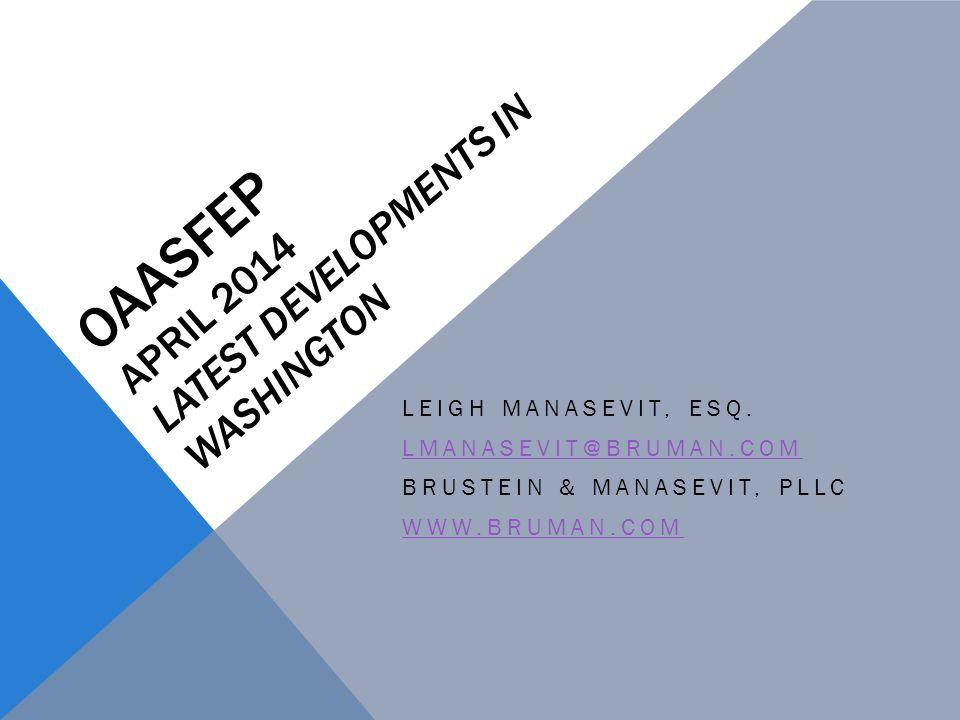 OAASFEP APRIL 2014 LATEST DEVELOPMENTS IN WASHINGTON LEIGH MANASEVIT, ESQ. LMANASEVIT@BRUMAN.COM BRUSTEIN & MANASEVIT, PLLC WWW.BRUMAN.COM