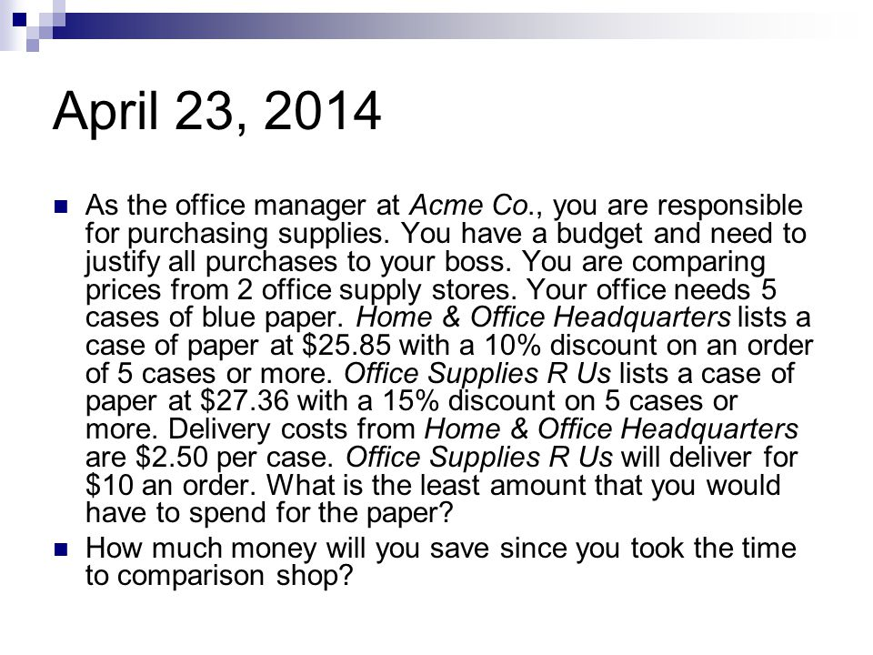 April 23, 2014 As the office manager at Acme Co., you are responsible for purchasing supplies.