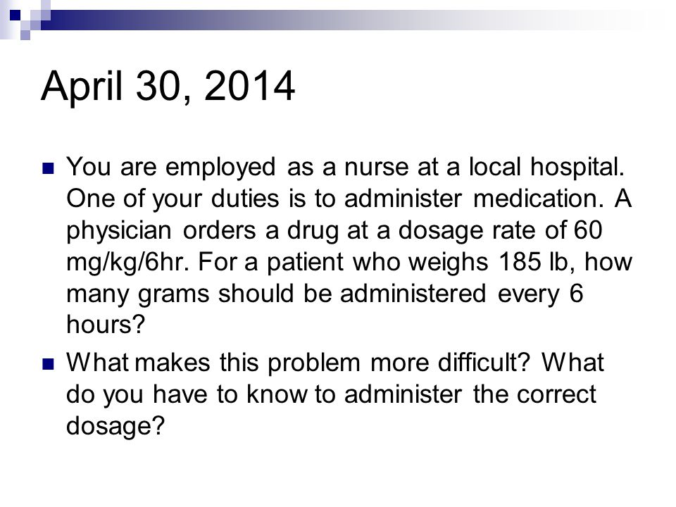April 30, 2014 You are employed as a nurse at a local hospital.