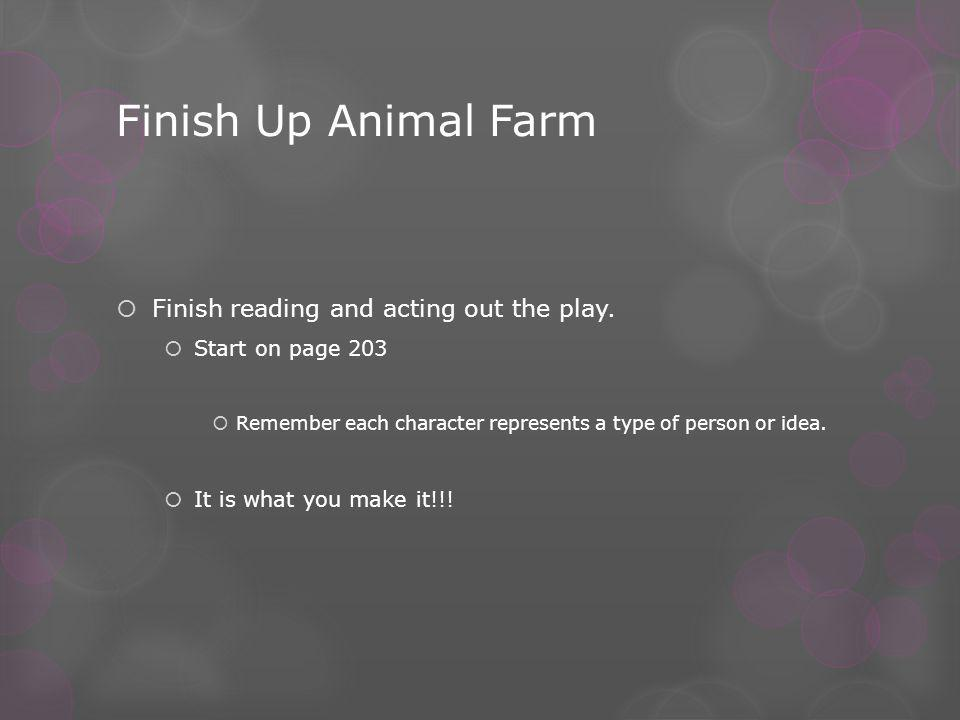 Finish Up Animal Farm  Finish reading and acting out the play.