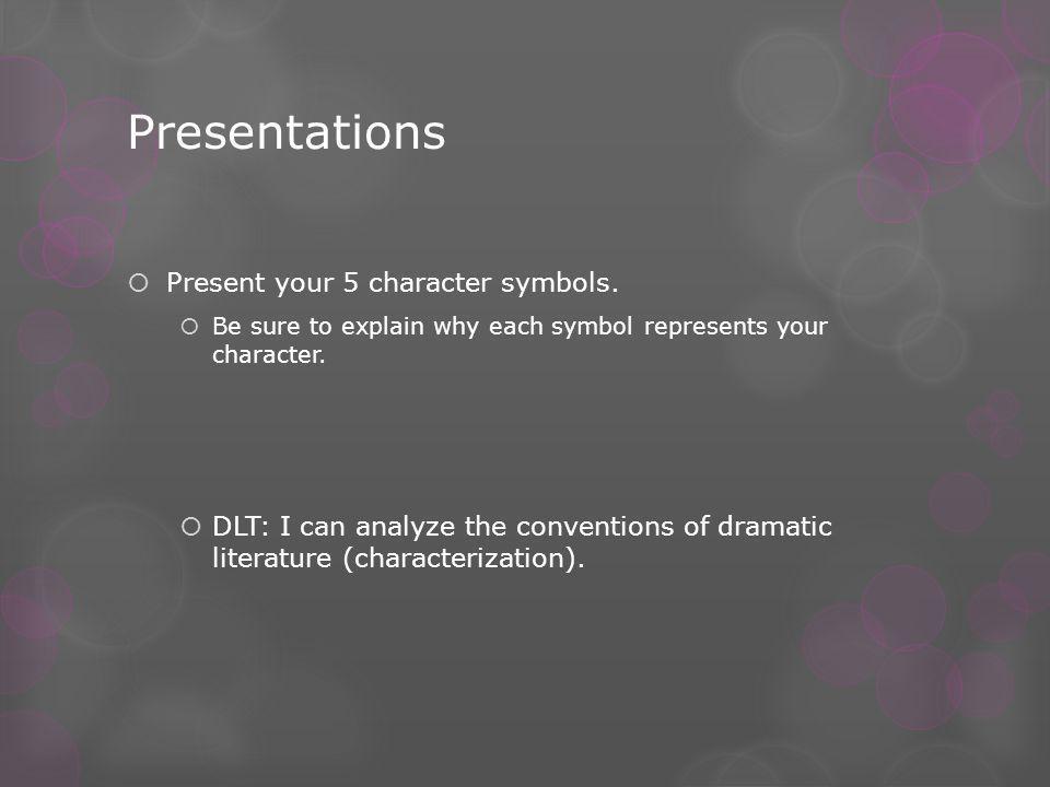 Presentations  Present your 5 character symbols.