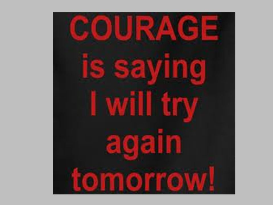 What are some Ways You Can Show Courage. Do the right thing, even if others are not.