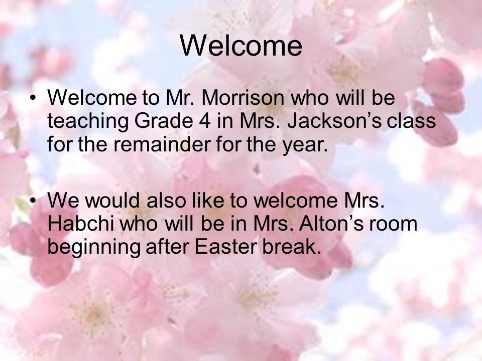 Welcome Welcome to Mr.Morrison who will be teaching Grade 4 in Mrs.
