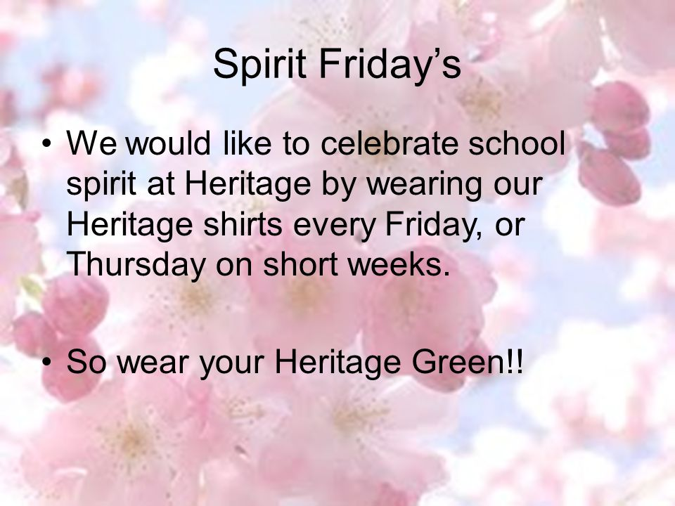 Spirit Friday's We would like to celebrate school spirit at Heritage by wearing our Heritage shirts every Friday, or Thursday on short weeks.