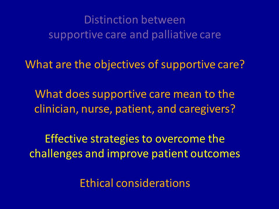 Distinction between supportive care and palliative care What are the objectives of supportive care.