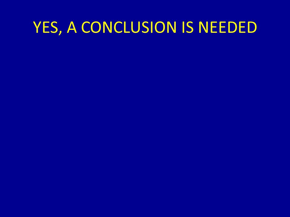 YES, A CONCLUSION IS NEEDED