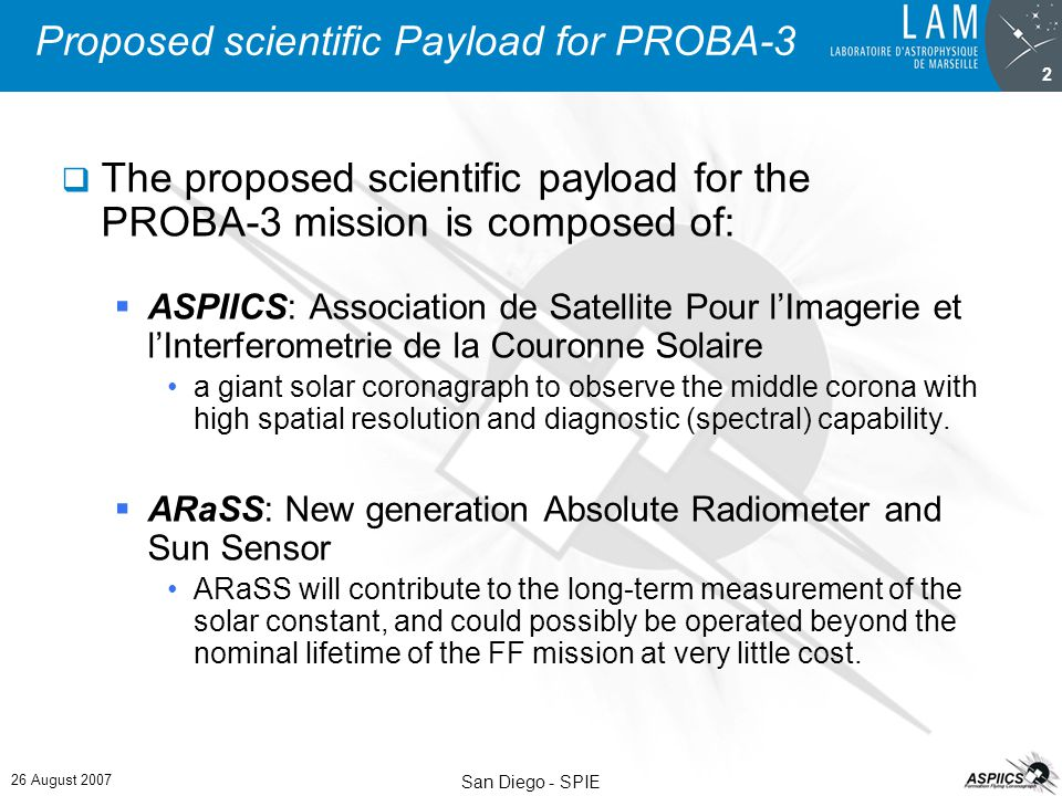 26 August 2007 San Diego - SPIE 2 Proposed scientific Payload for PROBA-3  The proposed scientific payload for the PROBA-3 mission is composed of: 