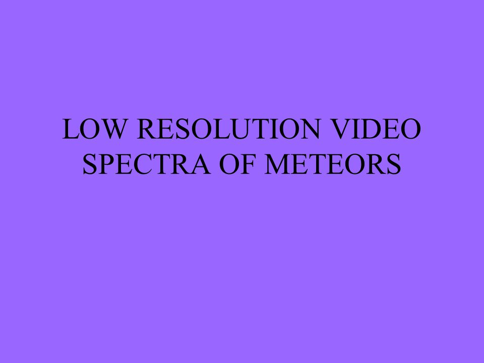 LOW RESOLUTION VIDEO SPECTRA OF METEORS