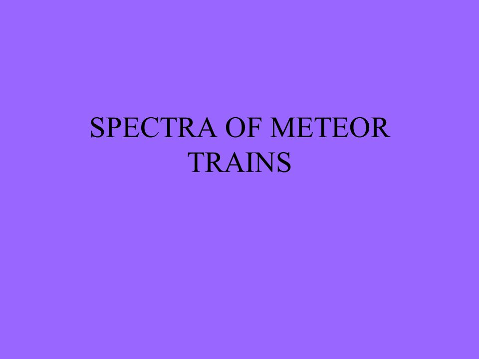 SPECTRA OF METEOR TRAINS