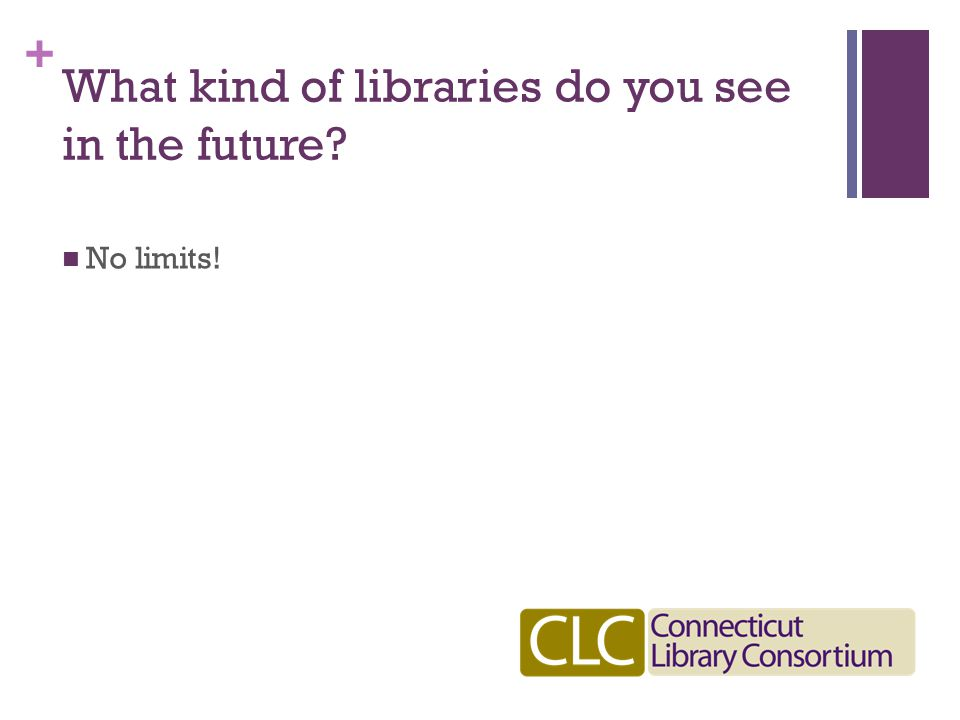 + What kind of libraries do you see in the future? No limits!