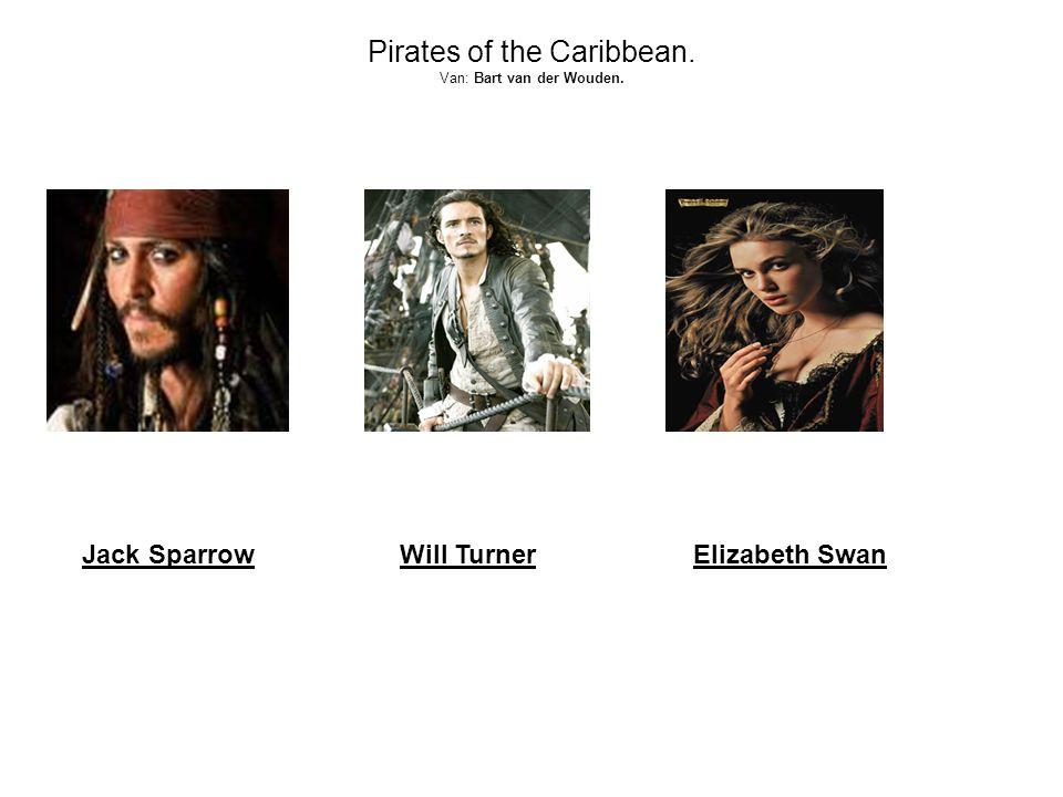 Pirates of the Caribbean. Van: Bart van der Wouden. Jack SparrowWill Turner Elizabeth Swan