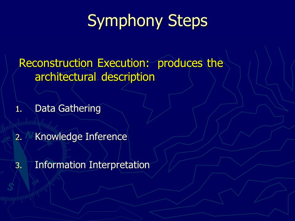 Symphony Steps Reconstruction Execution: produces the architectural description Reconstruction Execution: produces the architectural description 1.