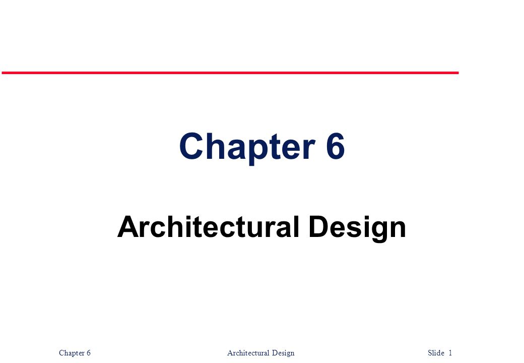 Chapter 6 Architectural Design Slide 1 Chapter 6 Architectural Design