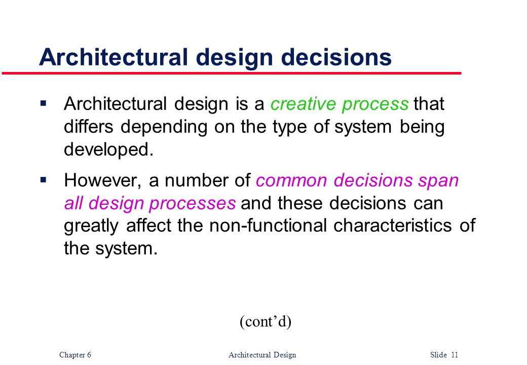 Chapter 6 Architectural Design Slide 11 Architectural design decisions  Architectural design is a creative process that differs depending on the type