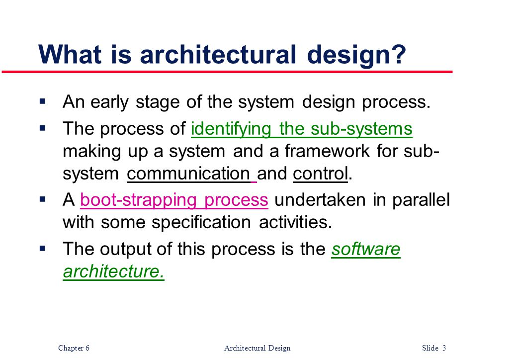 Chapter 6 Architectural Design Slide 3 What is architectural design?  An early stage of the system design process.  The process of identifying the s