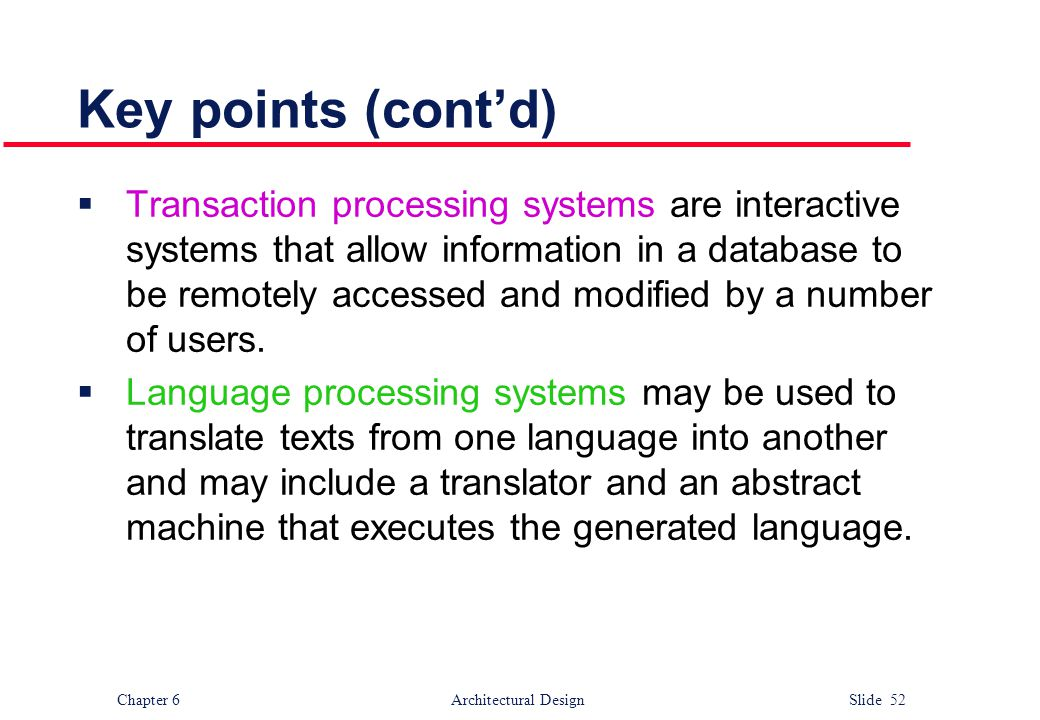 Chapter 6 Architectural Design Slide 52 Key points (cont'd)  Transaction processing systems are interactive systems that allow information in a datab