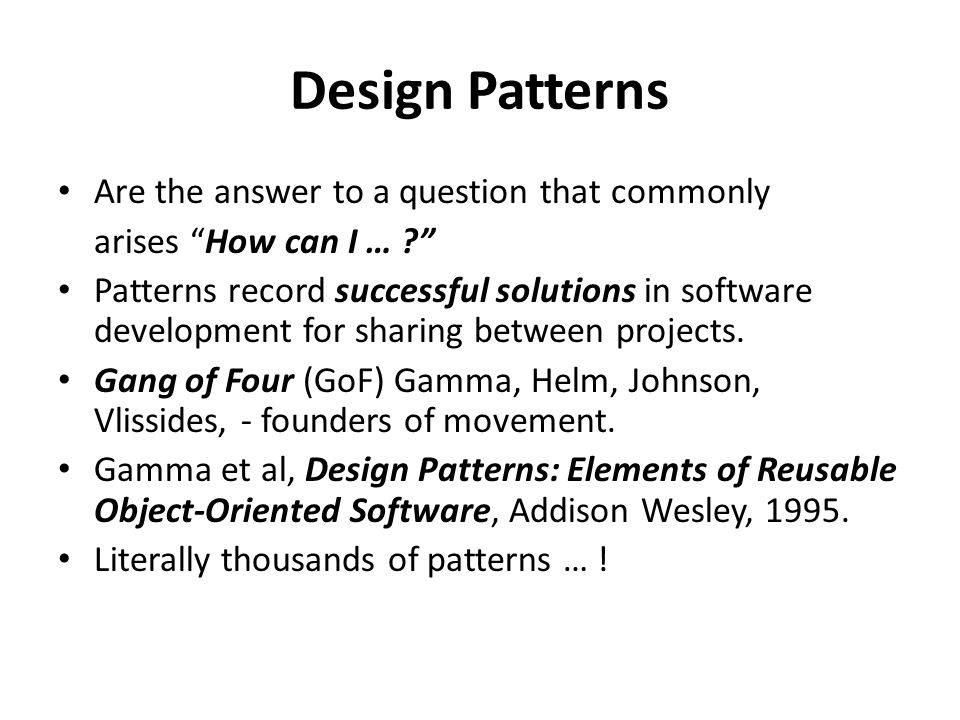 Design Patterns Are the answer to a question that commonly arises How can I … Patterns record successful solutions in software development for sharing between projects.