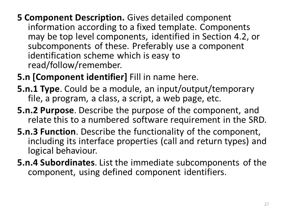 5 Component Description. Gives detailed component information according to a fixed template.