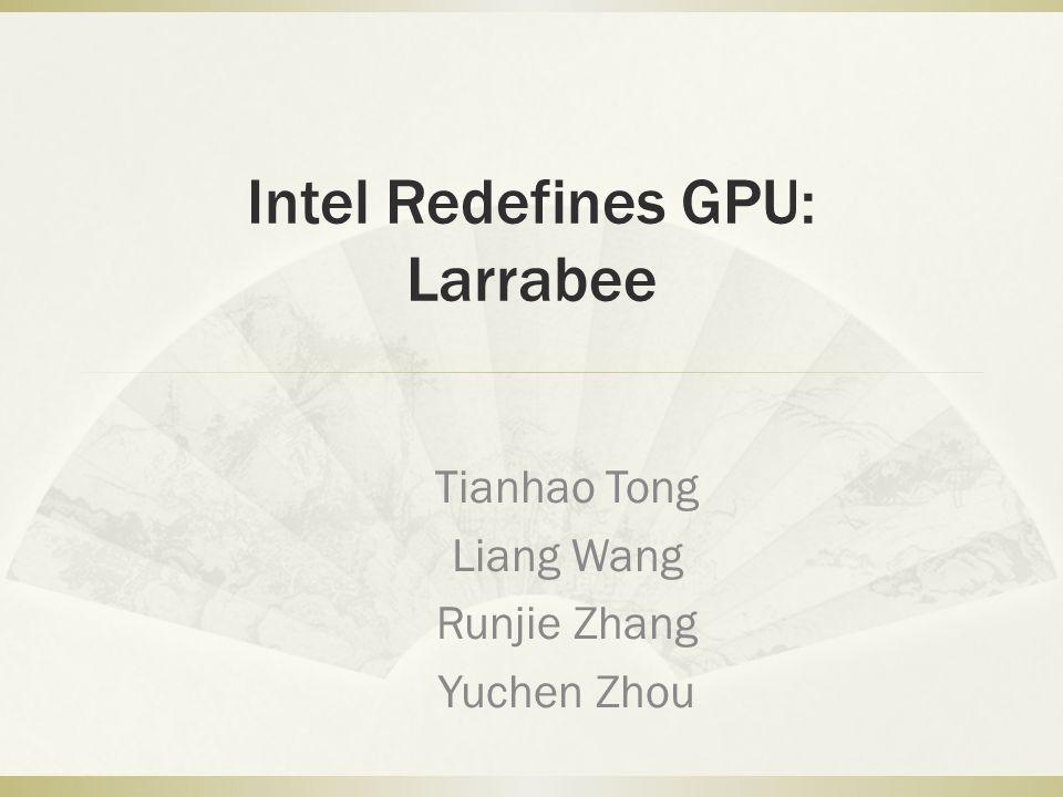 Intel Redefines GPU: Larrabee Tianhao Tong Liang Wang Runjie Zhang Yuchen Zhou