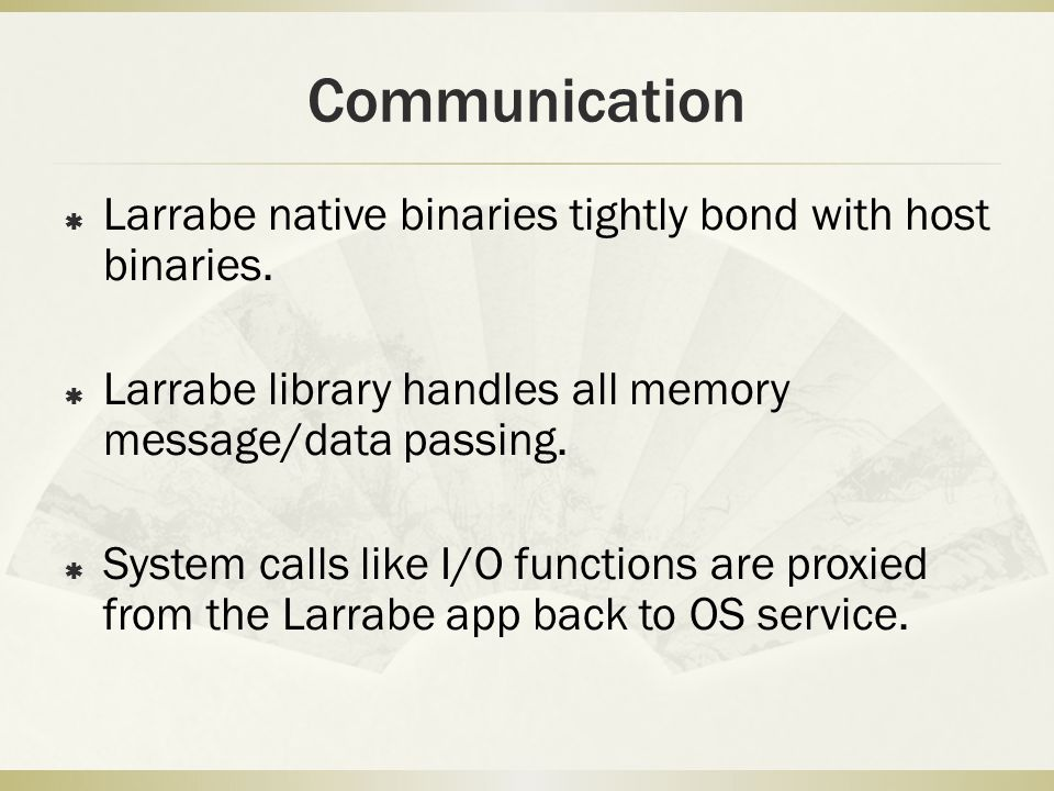 Communication  Larrabe native binaries tightly bond with host binaries.