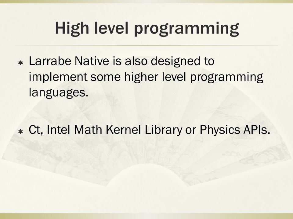 High level programming  Larrabe Native is also designed to implement some higher level programming languages.