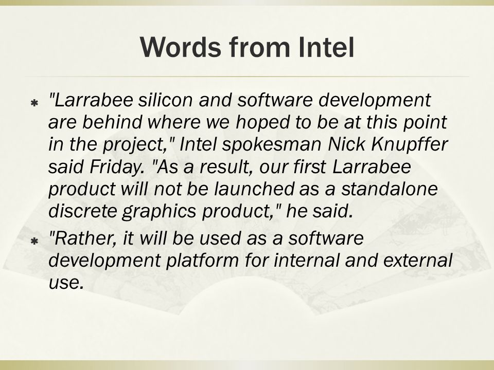 Words from Intel  Larrabee silicon and software development are behind where we hoped to be at this point in the project, Intel spokesman Nick Knupffer said Friday.