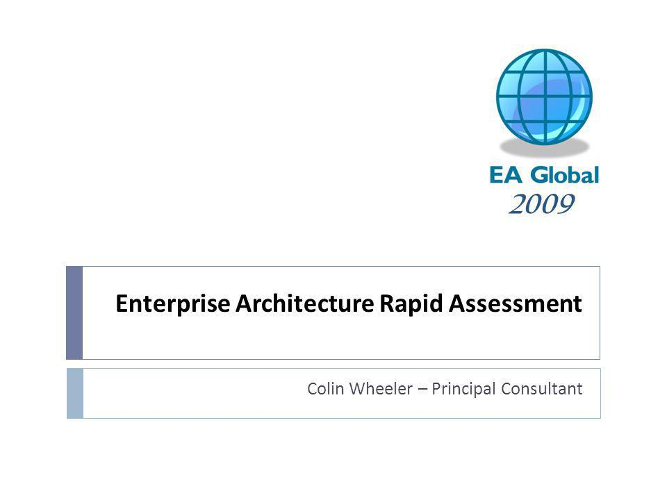 Enterprise Architecture Rapid Assessment Colin Wheeler – Principal Consultant 2009