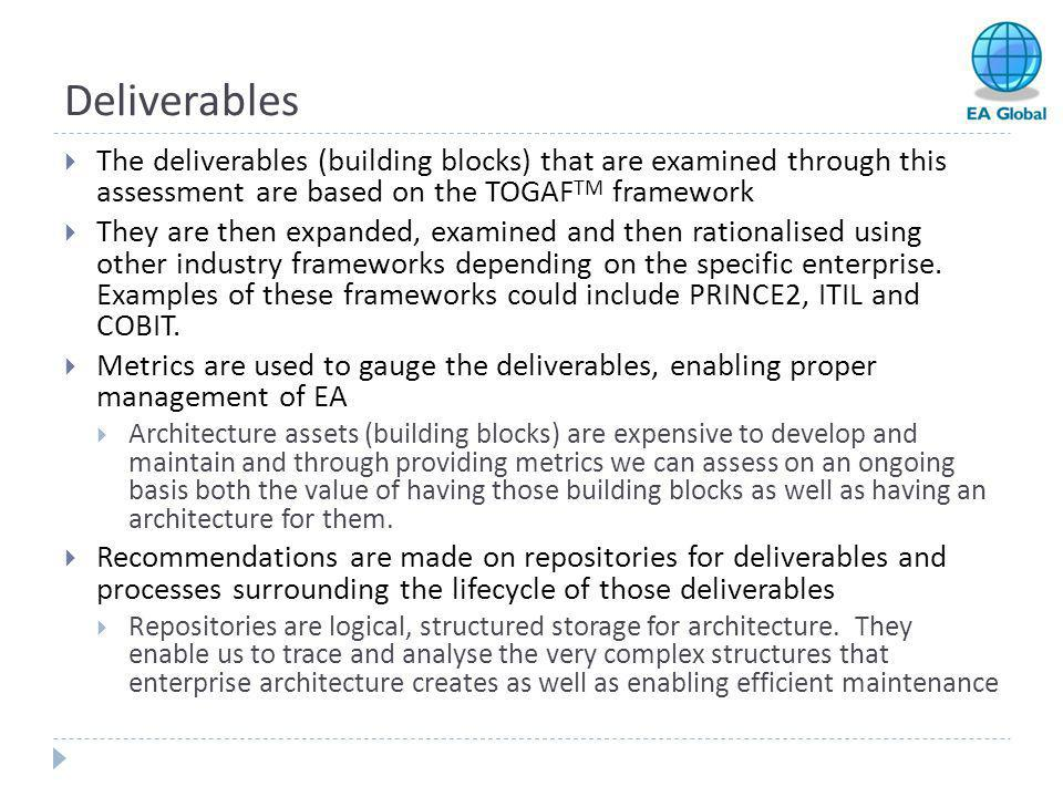 Deliverables  The deliverables (building blocks) that are examined through this assessment are based on the TOGAF TM framework  They are then expand