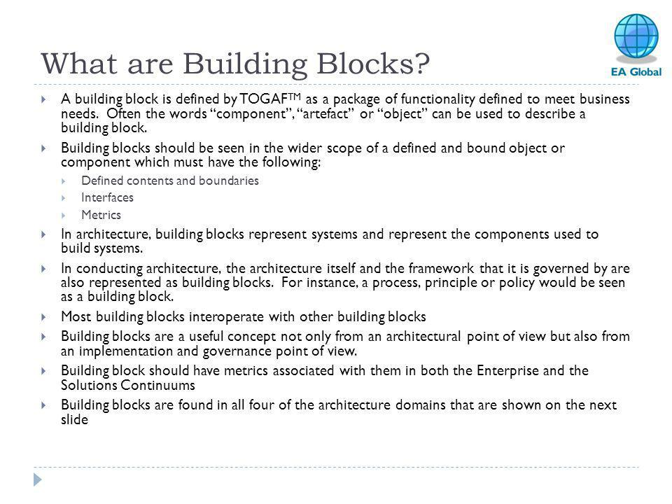 " A building block is defined by TOGAF TM as a package of functionality defined to meet business needs. Often the words ""component"", ""artefact"" or ""ob"